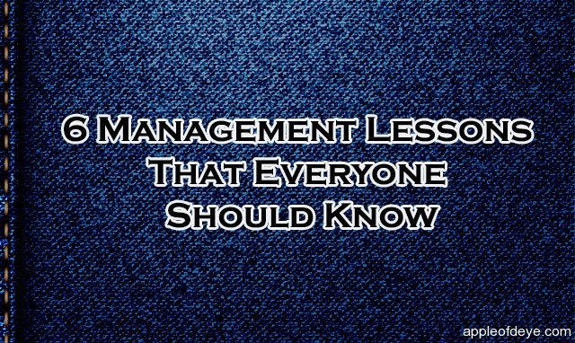 6 Management Lessons That Everyone Should Know